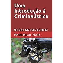 Uma Introdução à Criminalística: Um Guia para a Perícia Criminal