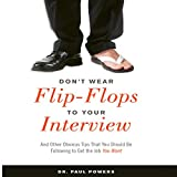 Don't Wear Flip-Flops to Your Interview: And Other Obvious Tips That You Should Be Following to Get the Job You Want