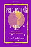 Preventing AIDS : A Sourcebook for Behavioral Interventions, Kalichman, Seth C., 0805824901