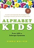 img - for Alphabet Kids - From ADD to Zellweger Syndrome: A Guide to Developmental, Neurobiological and Psychological Disorders for Parents and Professionals book / textbook / text book