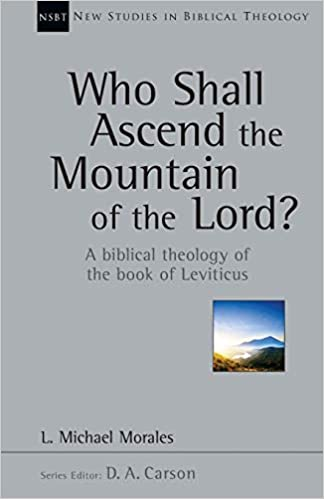 Who Shall Ascend the Mountain of the Lord?: A Biblical Theology of the Book of Leviticus (New Studies in Biblical Theology, Volume 37)