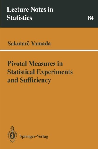 Pivotal Measures in Statistical Experiments and Sufficiency (Lecture Notes in Statistics) (v. 84)