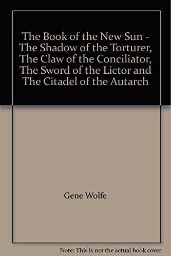 The Book of the New Sun - The Shadow of the Torturer, The Claw of the Conciliator, The Sword of the Lictor and The Citadel of the Autarch