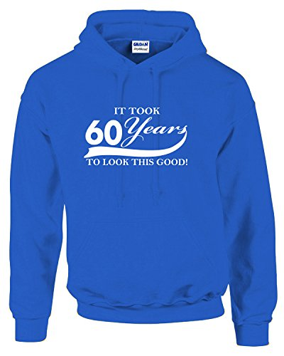 Hot Ass Tees Adult Unisex It Took Me 60 Years To Look This Good!- 60th Birthday Gift / Present Humor Novelty Hoodies Royal Blue X-LARGE (Presents For 60th)
