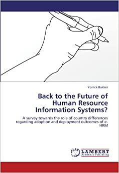 Book Back to the Future of Human Resource Information Systems?: A survey towards the role of country differences regarding adoption and deployment outcomes of e- HRM