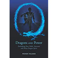 Dragons and Power: Embodying Your Noble, Awesome and Shiny Dragon Spirit