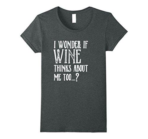 Womens I Wonder if Wine Thinks About me Too...? Women's T-shirt Large Dark Heather ()