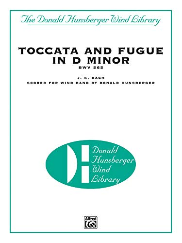 Toccata and Fugue in d Minor, Bwv 565: Score and Parts (The Donald Hunsberger Wind Library)