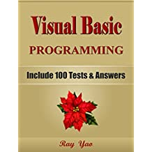 VISUAL BASIC Programming, Learn Coding Fast (With 100 Tests & Answers for Interview) Crash Course, Quick Start Guide, Tutorial Book with Hands-On Projects in Easy Steps! An Ultimate Beginners Guide!