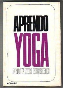 APRENDO YOGA: Amazon.es: ANDRE VAN LYSEBETH, Pomaire: Libros