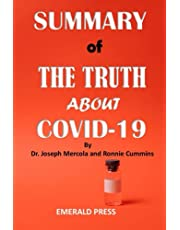 SUMMARY OF THE TRUTH ABOUT COVID-19 By Dr. Joseph Mercola and Ronnie Cummins: A Concise Review And Analysis of The Corona Pandemic