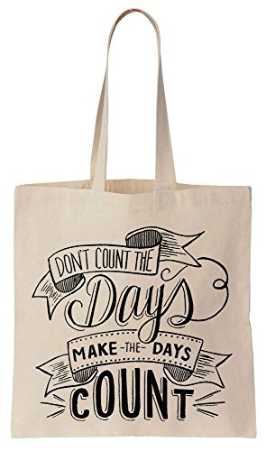 Count Artwork Make Bag Tote Algodón the Days Don't de Bolsos Compras Quote The de Reutilizables Count Days Rq8zvWYvt