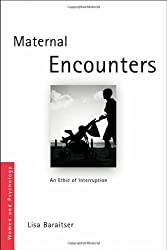 Maternal Encounters The Ethics of Interruption (Women and Psychology)
