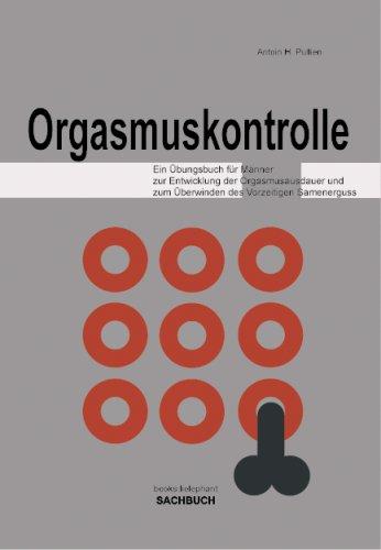 Orgasmuskontrolle, Ein Übungsbuch für Männer zur Entwicklung der Orgasmusausdauer und zum Überwinden des Vorzeitigen Samenerguss