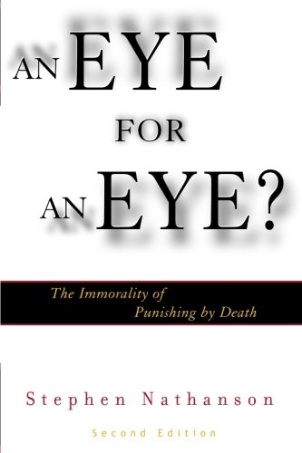An Eye for an Eye?: The Immorality Of Punishing By Death, 2Nd Edition (Modernity and Political Thought) (Stephen Nathanson An Eye For An Eye)