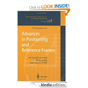 Advances in Positioning and Reference Frames (International Association of Geodesy Symposia) Fritz K. Brunner