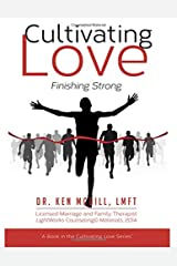 Cultivating Love: Finishing Strong (Volume 3) Paperback