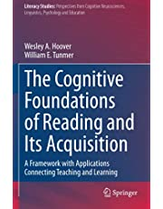 The Cognitive Foundations of Reading and Its Acquisition: A Framework with Applications Connecting Teaching and Learning