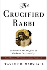The Crucified Rabbi: Judaism and the Origins of Catholic Christianity (Origins of Catholic Christianity Trilogy) Paperback