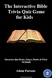 The Interactive Bible Trivia Quiz Game for Kids (Bible Trivia: Interactive Quiz Books, Games, Puzzles & Trivia On Kindle Book 1)