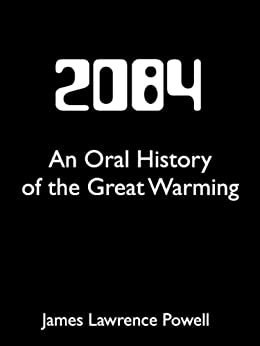 2084: An Oral History of the Great Warming (Kindle Single) by [Powell, James]