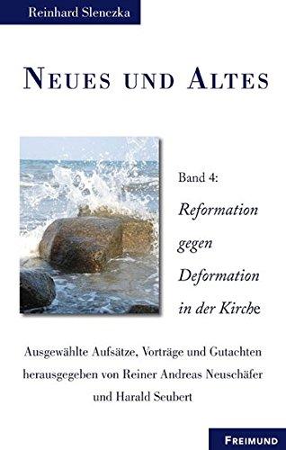Neues und Altes I-III. Ausgewählte Aufsätze, Vorträge und Gutachten / Neues und Altes Band 4: Reformation gegen Deformation in der Kirche (Lutherische Theologie)