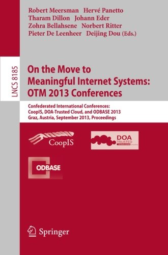 Download On the Move to Meaningful Internet Systems: OTM 2013 Conferences: Confederated International Conferences: CoopIS, DOA-Trusted Cloud and ODBASE 2013, … Applications, incl. Internet/Web, and HCI) Pdf