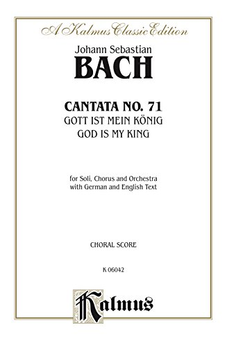 (Cantata No. 71 -- Gott ist mein König (God Is My King): For SATB Solo, SATB Chorus/Choir and Orchestra with German and English Text (Choral Score) (Kalmus Edition))