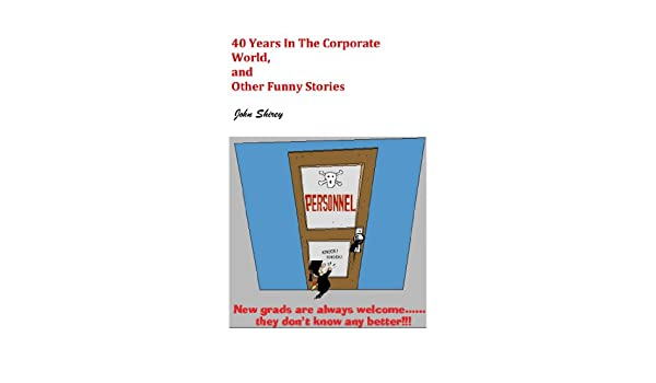Amazon.com: 40 Years in The Corporate World, and Other Funny Stories ...