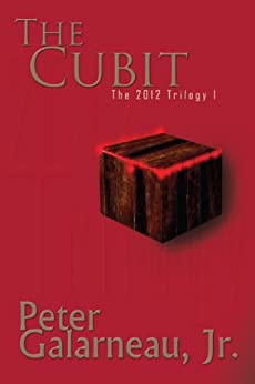 The Cubit (The 2012 Trilogy, Book 1) by [Galarneau Jr., Peter]