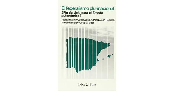 El Federalismo Plurinacional. ¿Fin De Viaje Para El Estado Autonómico? MODELOS PARA ARMAR: Amazon.es: Joaquín Martín Cubas; J. Romero González: Libros