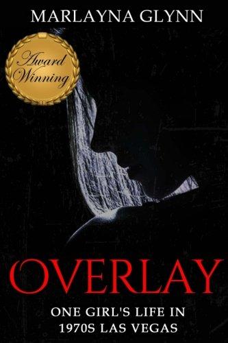 Overlay: One Girl's Life in 1970s Las Vegas (Marlayna Glynn Memoirs) (Volume 1)