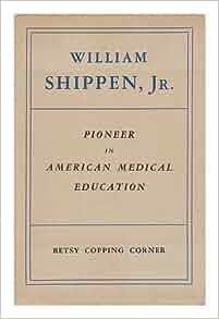 William Shippen, Jr., : Pioneer in American medical