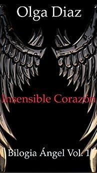 Download for free INSENSIBLE CORAZÓN: BILOGIA ÁNGEL