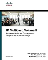 IP Multicast, Volume II: Advanced Multicast Concepts and Large-Scale Multicast Design Front Cover