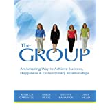 The GROUP: An Amazing Way to Achieve Success, Happiness & Extraordinary Relationships