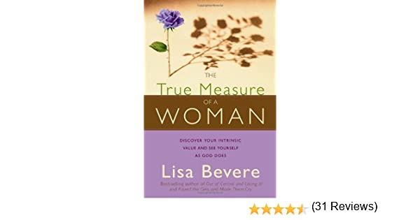 The true measure of a woman discover your intrinsic value and see a woman discover your intrinsic value and see yourself as god does kindle edition by lisa bevere religion spirituality kindle ebooks amazon fandeluxe Choice Image