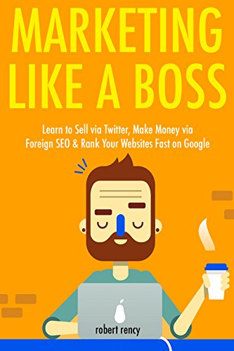 marketing-like-a-boss-2017-learn-to-sell-via-twitter-make-money-via-foreign-seo-rank-your-websites-f