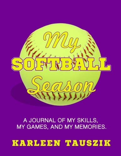 - My Softball Season: A journal of my skills,  my games, and my memories.