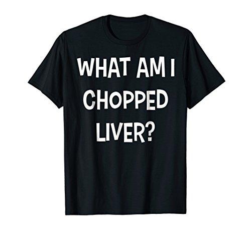 Chopped Liver - What Am I, Chopped Liver? T-Shirt