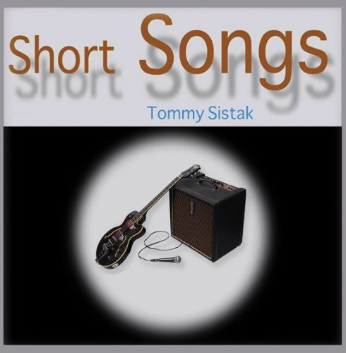 Short Songs by Tommy Sistak
