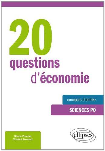 20 Questions d'Économie Concours d'Entrée Sciences Po Broché – 22 octobre 2013 Simon Porcher Vincent Levrault Ellipses Marketing 2729883460