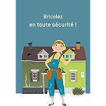 Bricolez en toute sécurité: Conseils et astuces (French Edition)