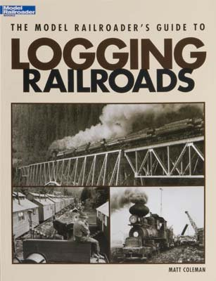 12423 Model RR's Guide to Logging Railroads from Kalmbach