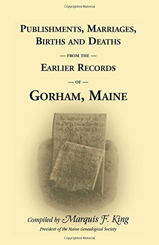 Publishments, Marriages, Births & Deaths from the Earlier Records of Gorham, Maine ebook