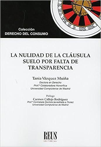 La nulidad de la cláusula suelo por falta de transparencia Derecho del consumo: Amazon.es: Tania Vázquez Muiña, Carmen Callejo Rodríguez : Libros