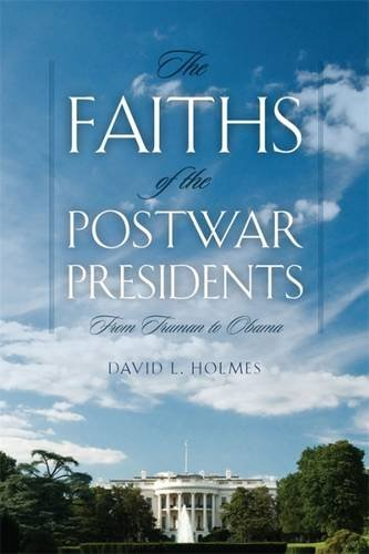 The Faiths of the Postwar Presidents: From Truman to Obama (George H. Shriver Lecture Series in Religion in American History Ser.)