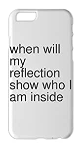 when will my reflection show who I am inside Iphone 6 plastic case