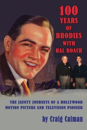 100 Years Of Brodies With Hal Roach: The Jaunty Journeys Of A Hollywood Motion Picture And Television Pioneer