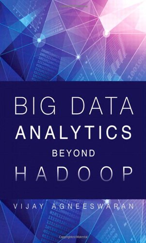 Big Data Analytics Beyond Hadoop: Real-Time Applications with Storm, Spark, and More Hadoop Alternatives (FT Press Analytics)